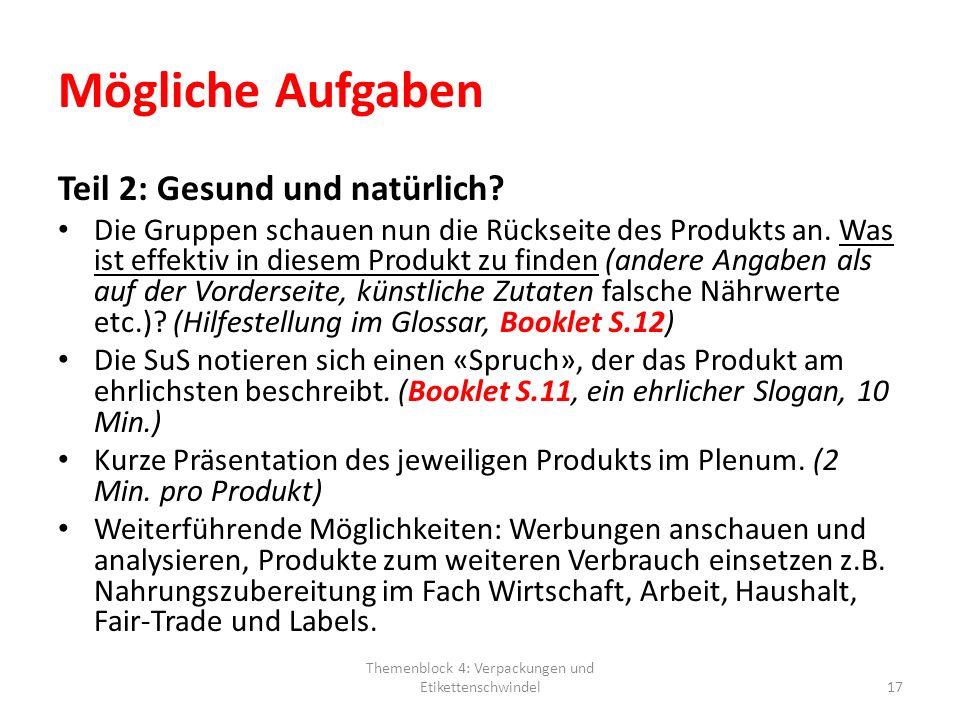 Mögliche Aufgaben Teil 2: Gesund und natürlich? Die Gruppen schauen nun die Rückseite des Produkts an. Was ist effektiv in diesem Produkt zu finden (a