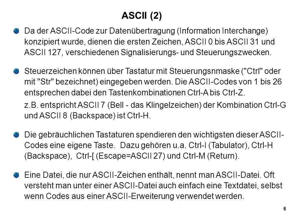 7 ASCII - Erweiterungen (1) Bei der ASCII-Codierung werden nur die ersten 7 Bits eines Byte genutzt.