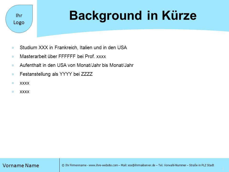 3 Vorname Name © Ihr Firmenname - www.ihre-website.com – Mail: xxx@ihrmailserver.de – Tel.