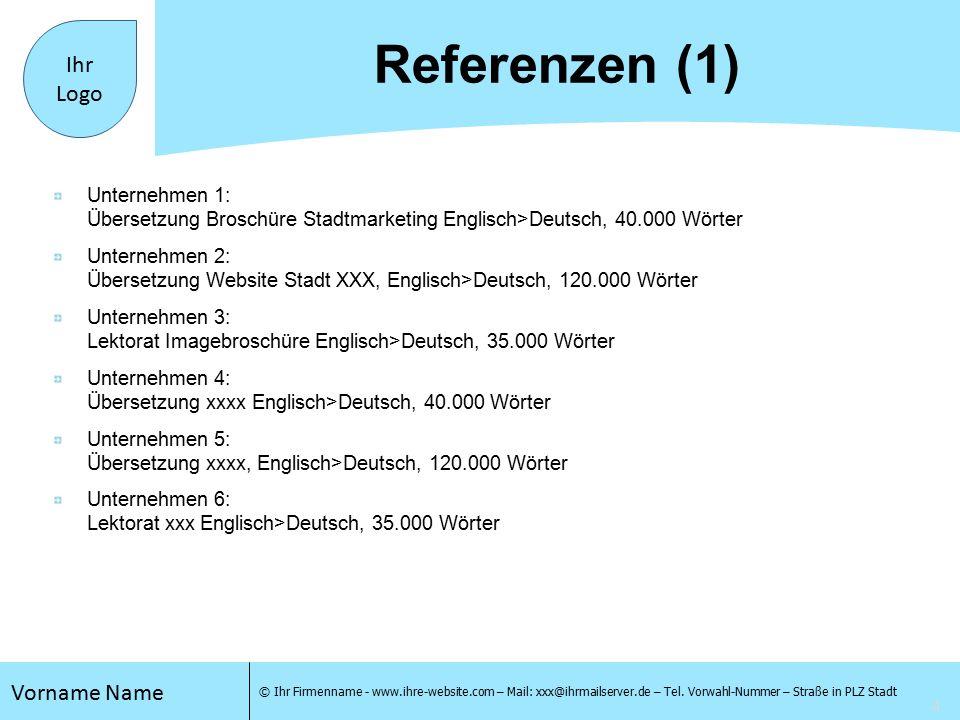 5 Vorname Name © Ihr Firmenname - www.ihre-website.com – Mail: xxx@ihrmailserver.de – Tel.