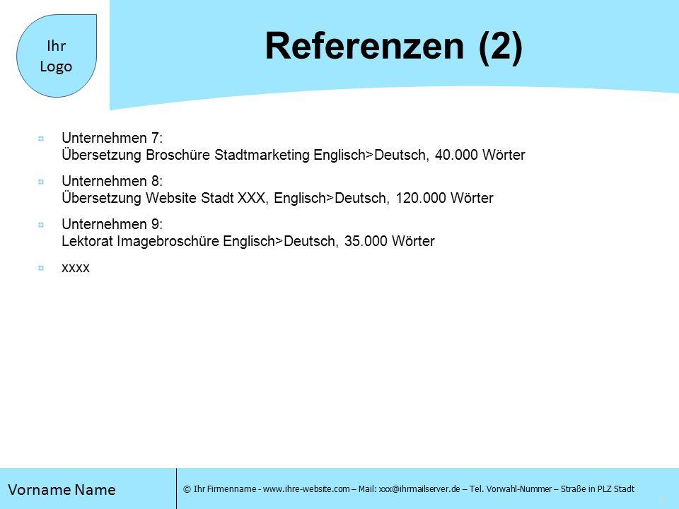 6 Vorname Name © Ihr Firmenname - www.ihre-website.com – Mail: xxx@ihrmailserver.de – Tel.