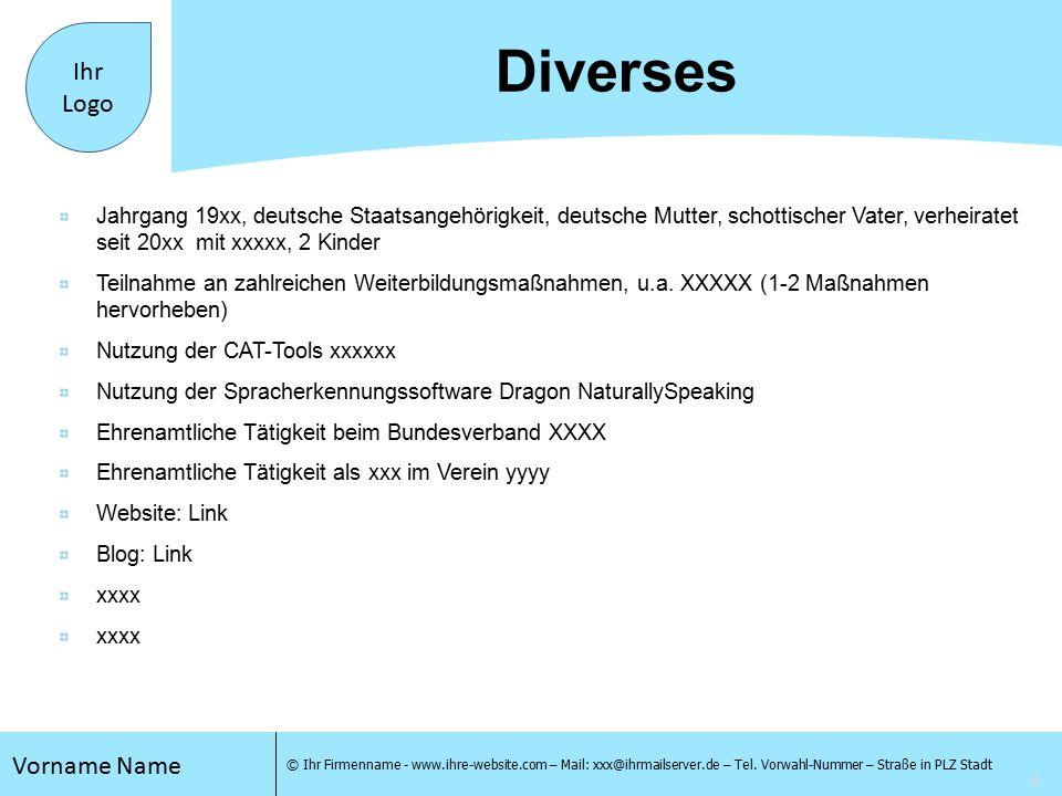 Vorname Name © Ihr Firmenname - www.ihre-website.com – Mail: xxx@ihrmailserver.de – Tel.