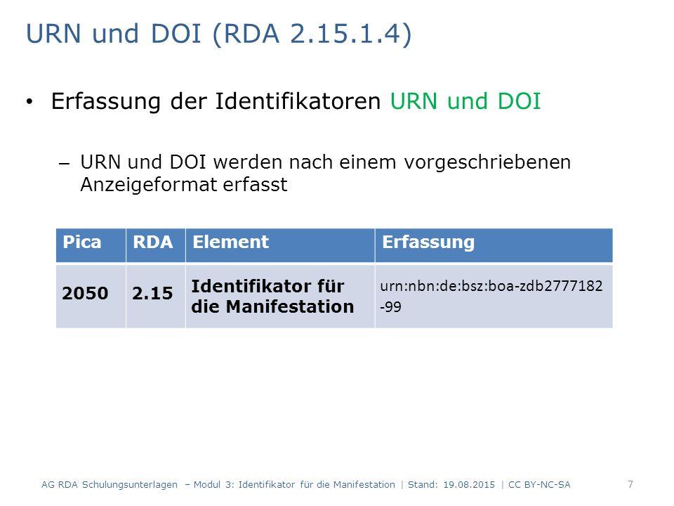 Sonstige Identifikatoren (RDA 2.15.1.4) Erfassung weiterer Identifikatoren – Gibt es für weitere Identifikatoren kein vorgeschriebenes Anzeigeformat  Übertragung der Vorlage – Die Art des Identifikators oder der Name der Agentur wird vorangestellt, dahinter folgt ein Doppelpunkt AG RDA Schulungsunterlagen – Modul 3: Identifikator für die Manifestation | Stand: 19.08.2015 | CC BY-NC-SA 8 PicaRDAElementErfassung 42012.15Identifikator ISO/FDIS: 13611:2014(E) 2199 Sonstige Standardnummern ISO/FDIS 13611:2014(E Hinweis: 2199 wird für die Suche zusätzlich erfasst.