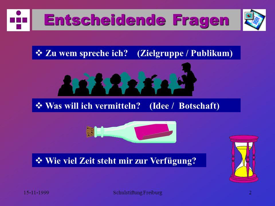 15-11-1999Schulstiftung Freiburg2 Entscheidende Fragen  Zu wem spreche ich.