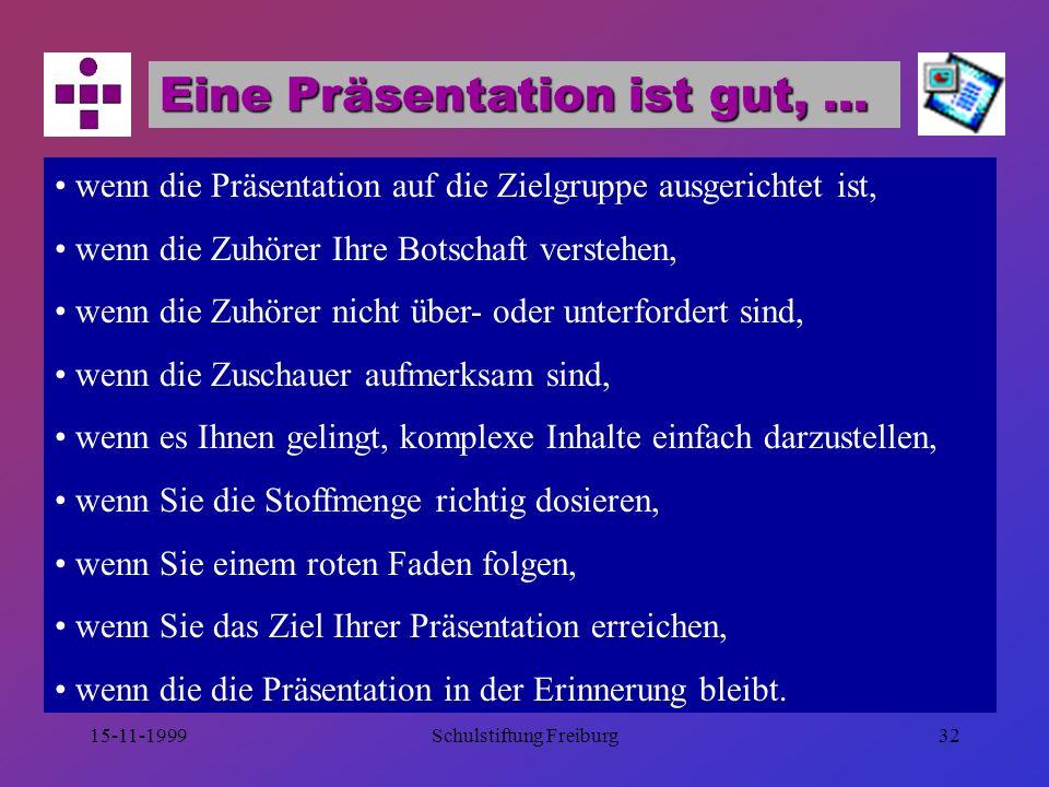 15-11-1999Schulstiftung Freiburg31 Zahlen bildhaft darstellen Darstellung zeitlicher Veränderungen und des Verhältnisses der Teile zum Ganzen Geeignet zum Hervorheben von Trendveränderungen