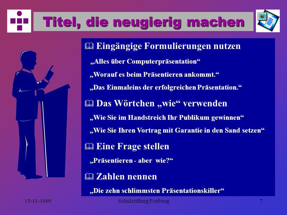 """15-11-1999Schulstiftung Freiburg7 Titel, die neugierig machen  Eingängige Formulierungen nutzen """"Alles über Computerpräsentation """"Worauf es beim Präsentieren ankommt. """"Das Einmaleins der erfolgreichen Präsentation.  Das Wörtchen """"wie verwenden """"Wie Sie im Handstreich Ihr Publikum gewinnen """"Wie Sie Ihren Vortrag mit Garantie in den Sand setzen  Eine Frage stellen """"Präsentieren - aber wie?  Zahlen nennen """"Die zehn schlimmsten Präsentationskiller"""