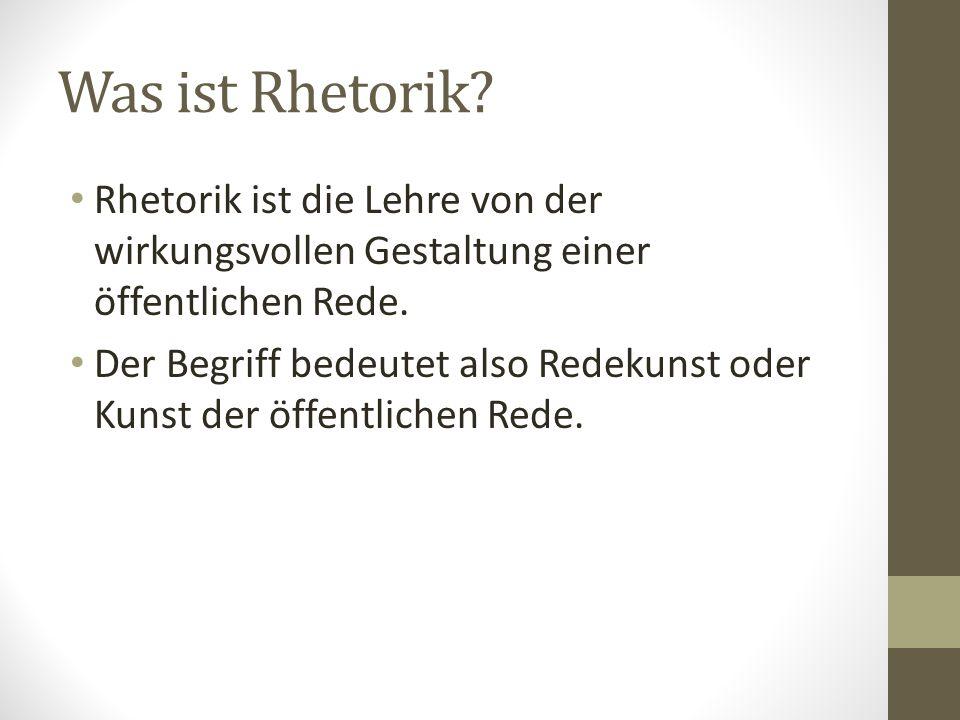 Was ist Rhetorik? Rhetorik ist die Lehre von der wirkungsvollen Gestaltung einer öffentlichen Rede. Der Begriff bedeutet also Redekunst oder Kunst der