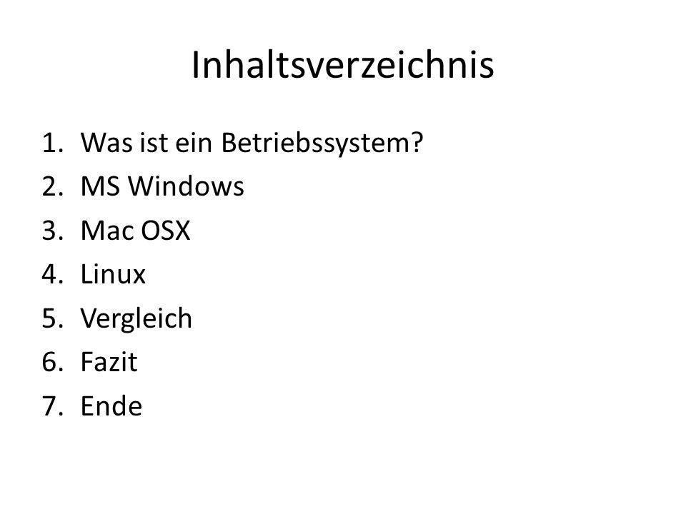 Inhaltsverzeichnis 1.Was ist ein Betriebssystem? 2.MS Windows 3.Mac OSX 4.Linux 5.Vergleich 6.Fazit 7.Ende