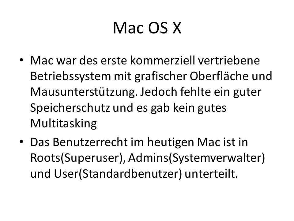 Mac OS X Mac war des erste kommerziell vertriebene Betriebssystem mit grafischer Oberfläche und Mausunterstützung. Jedoch fehlte ein guter Speichersch