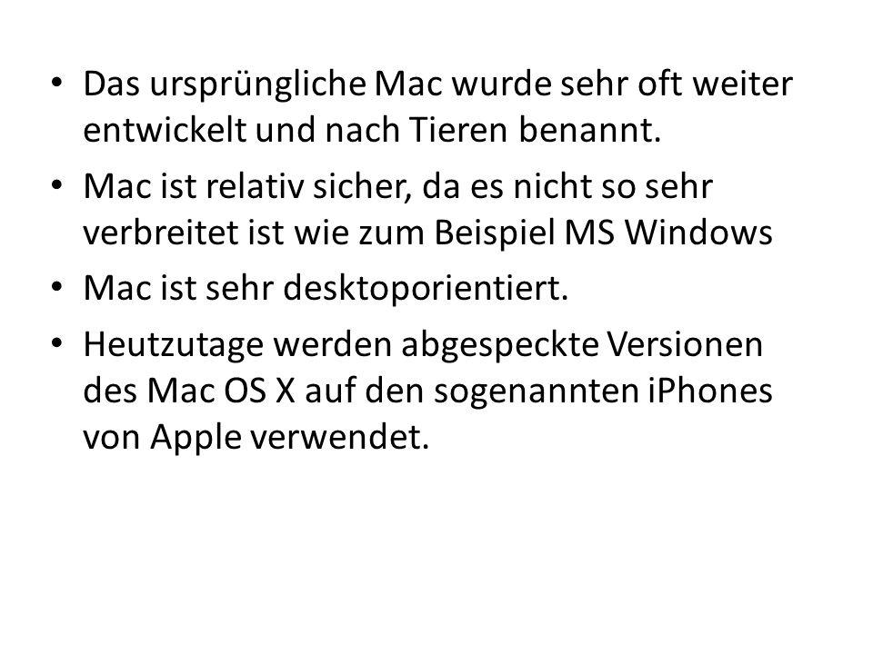 Das ursprüngliche Mac wurde sehr oft weiter entwickelt und nach Tieren benannt. Mac ist relativ sicher, da es nicht so sehr verbreitet ist wie zum Bei