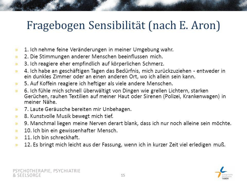 15 Fragebogen Sensibilität (nach E. Aron) »1.