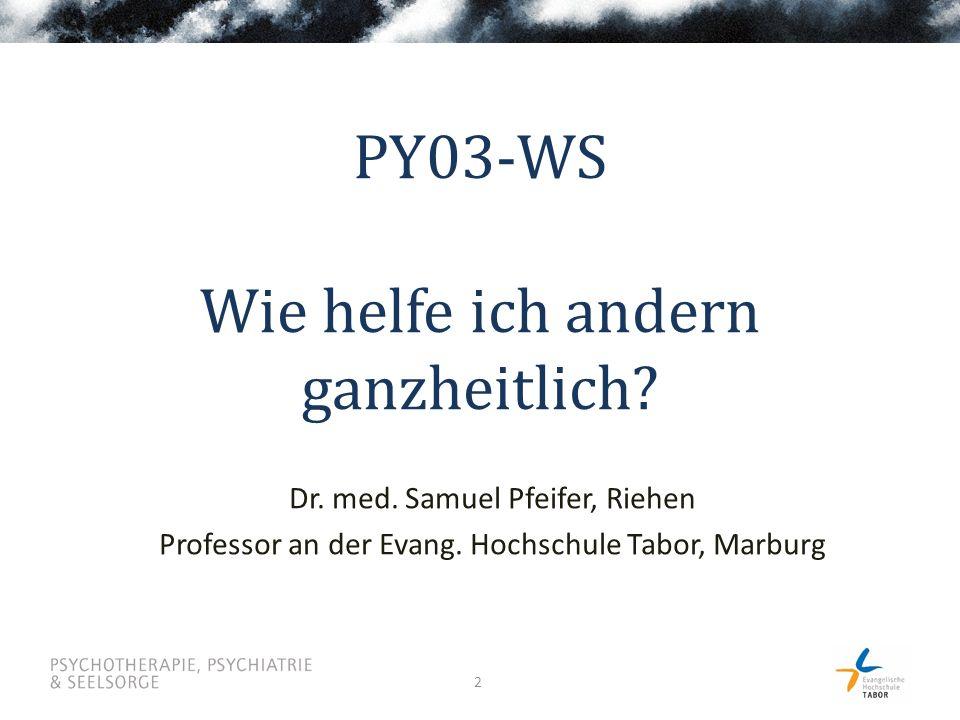 2 PY03-WS Wie helfe ich andern ganzheitlich. Dr. med.