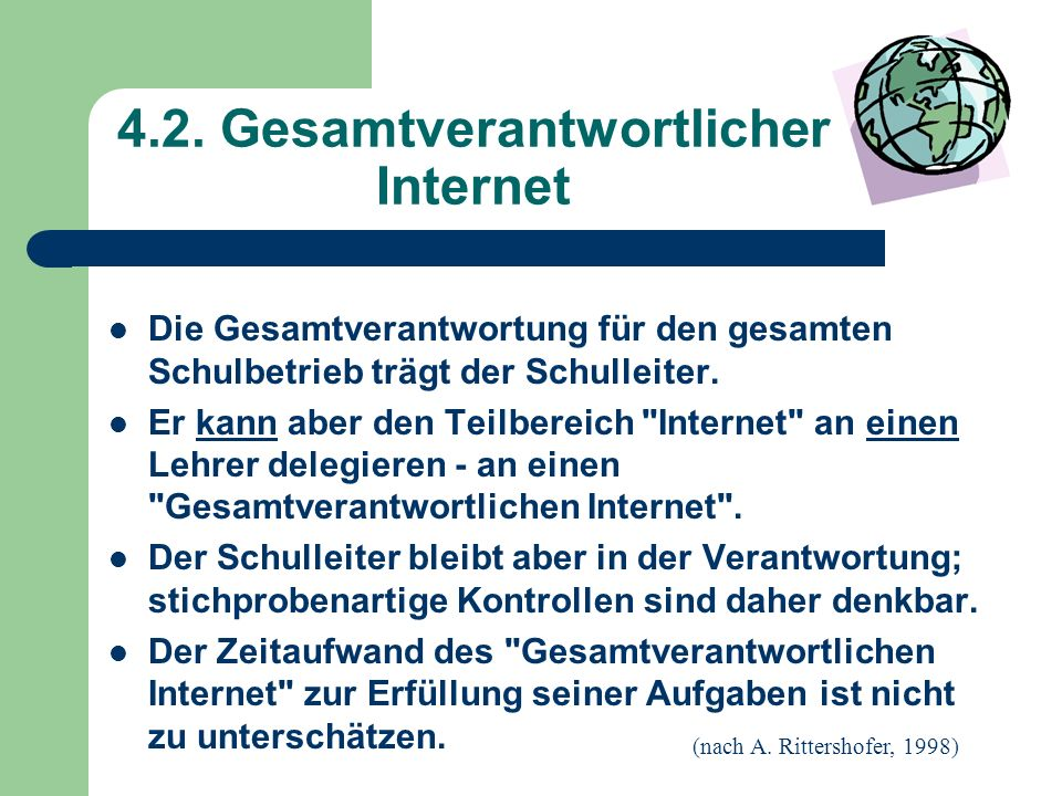 4.2. Gesamtverantwortlicher Internet Die Gesamtverantwortung für den gesamten Schulbetrieb trägt der Schulleiter. Er kann aber den Teilbereich