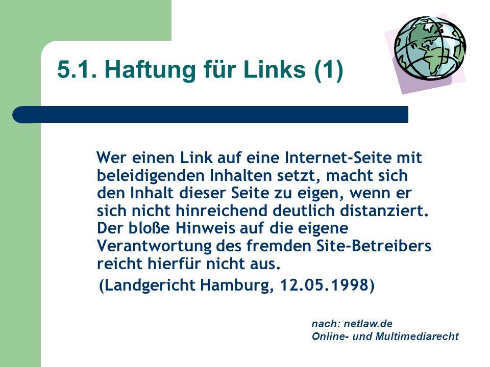 5.1. Haftung für Links (1) Wer einen Link auf eine Internet-Seite mit beleidigenden Inhalten setzt, macht sich den Inhalt dieser Seite zu eigen, wenn