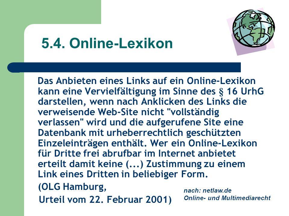 5.4. Online-Lexikon Das Anbieten eines Links auf ein Online-Lexikon kann eine Vervielfältigung im Sinne des § 16 UrhG darstellen, wenn nach Anklicken
