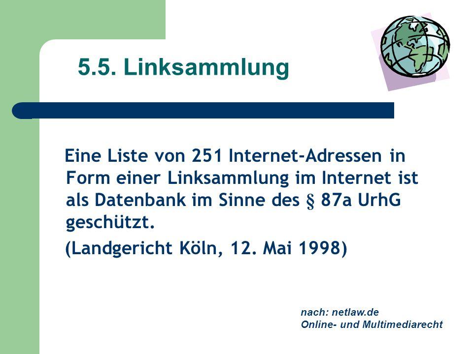 5.5. Linksammlung Eine Liste von 251 Internet-Adressen in Form einer Linksammlung im Internet ist als Datenbank im Sinne des § 87a UrhG geschützt. (La