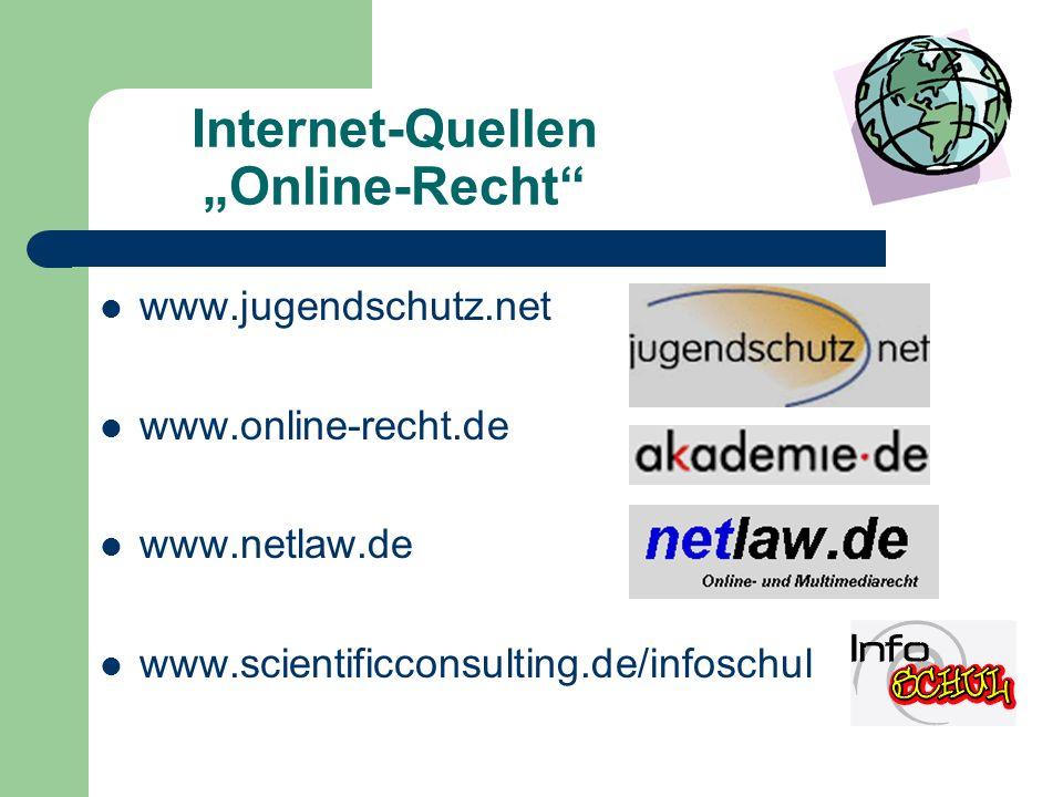 """Internet-Quellen """"Online-Recht www.jugendschutz.net www.online-recht.de www.netlaw.de www.scientificconsulting.de/infoschul"""