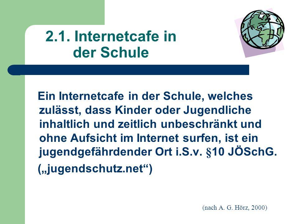 2.1. Internetcafe in der Schule Ein Internetcafe in der Schule, welches zulässt, dass Kinder oder Jugendliche inhaltlich und zeitlich unbeschränkt und