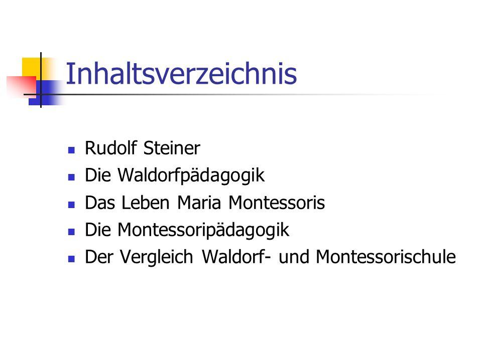 Inhaltsverzeichnis Rudolf Steiner Die Waldorfpädagogik Das Leben Maria Montessoris Die Montessoripädagogik Der Vergleich Waldorf- und Montessorischule