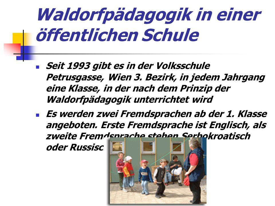 Waldorfpädagogik in einer öffentlichen Schule Seit 1993 gibt es in der Volksschule Petrusgasse, Wien 3.