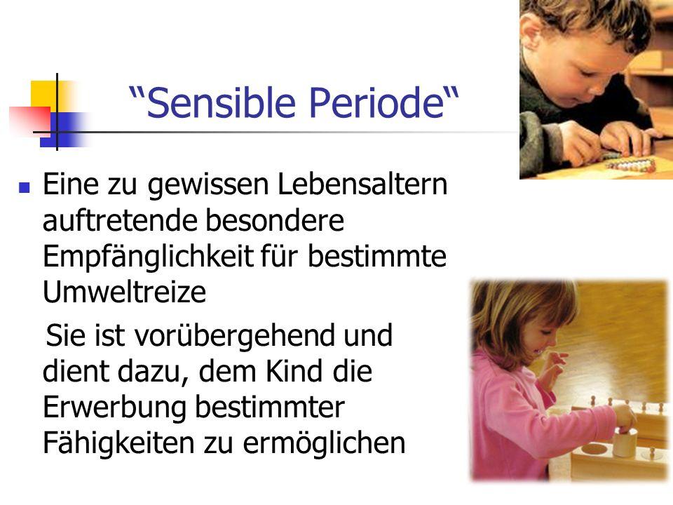 Sensible Periode Eine zu gewissen Lebensaltern auftretende besondere Empfänglichkeit für bestimmte Umweltreize Sie ist vorübergehend und dient dazu, dem Kind die Erwerbung bestimmter Fähigkeiten zu ermöglichen