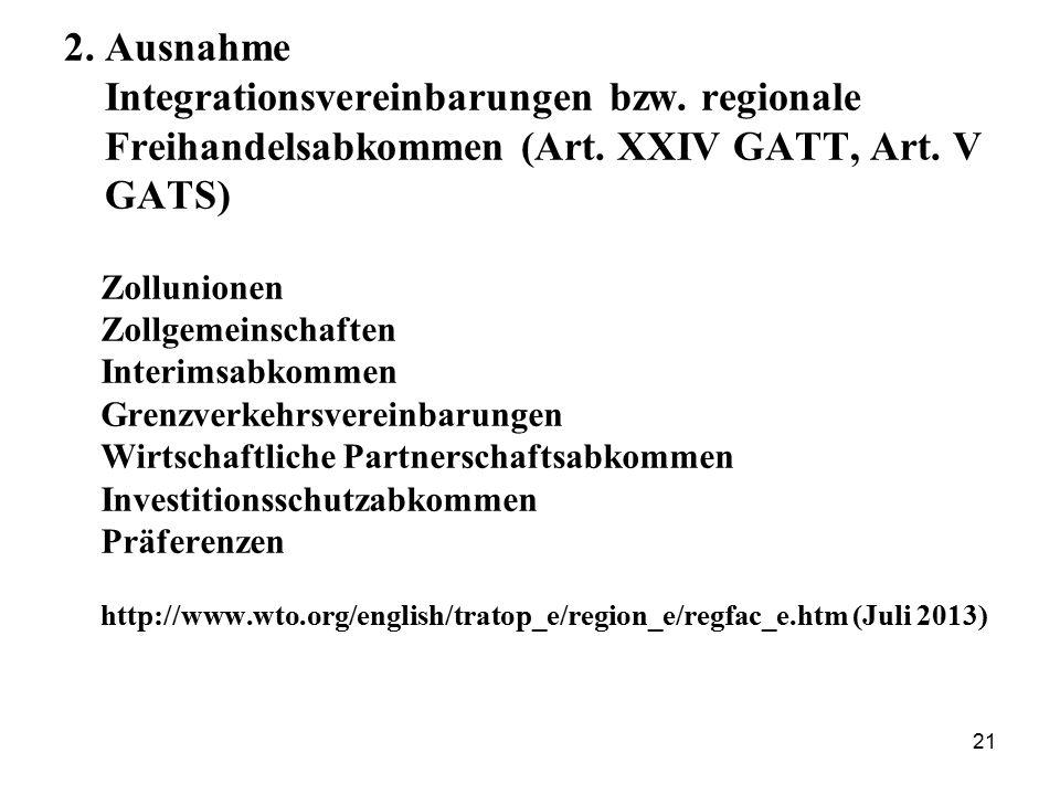 21 2. Ausnahme Integrationsvereinbarungen bzw. regionale Freihandelsabkommen (Art. XXIV GATT, Art. V GATS) Zollunionen Zollgemeinschaften Interimsabko