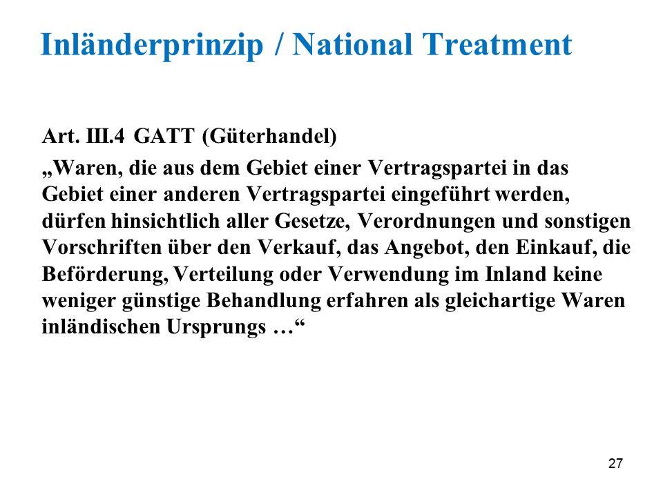 """27 Inländerprinzip / National Treatment Art. III.4 GATT (Güterhandel) """"Waren, die aus dem Gebiet einer Vertragspartei in das Gebiet einer anderen Vert"""