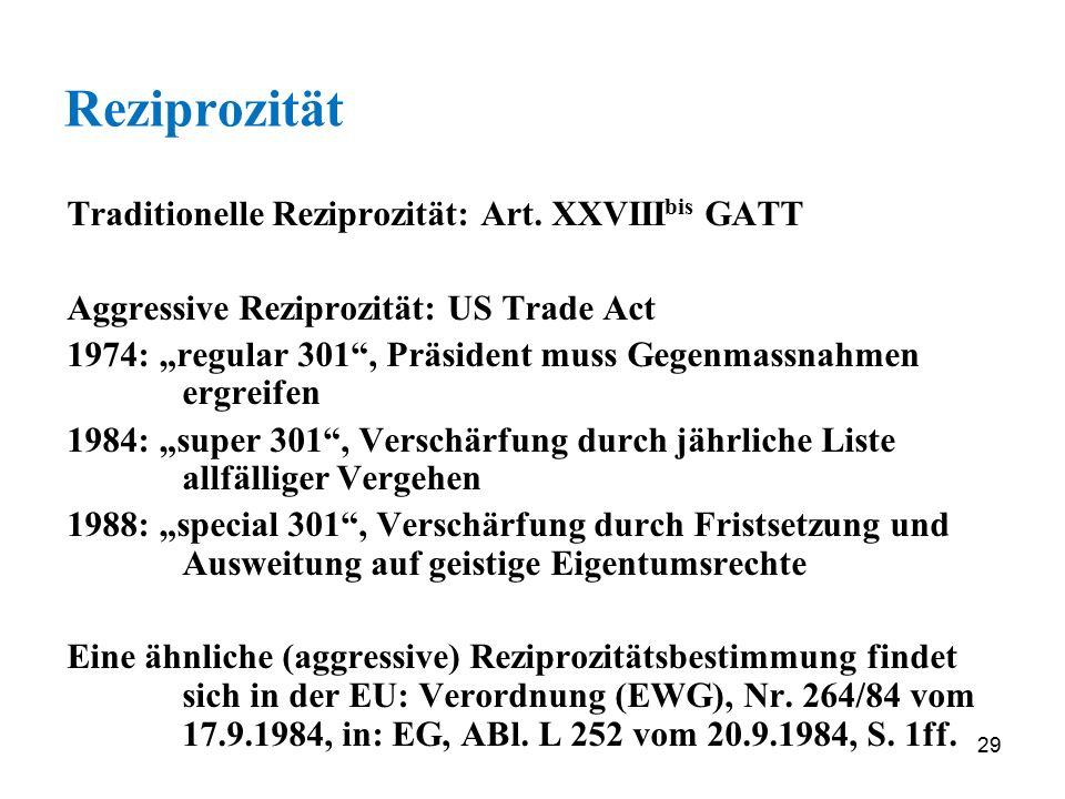 "29 Reziprozität Traditionelle Reziprozität: Art. XXVIII bis GATT Aggressive Reziprozität: US Trade Act 1974: ""regular 301"", Präsident muss Gegenmassna"