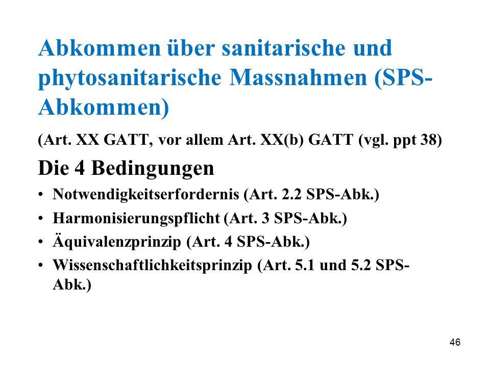 46 Abkommen über sanitarische und phytosanitarische Massnahmen (SPS- Abkommen) (Art. XX GATT, vor allem Art. XX(b) GATT (vgl. ppt 38) Die 4 Bedingunge