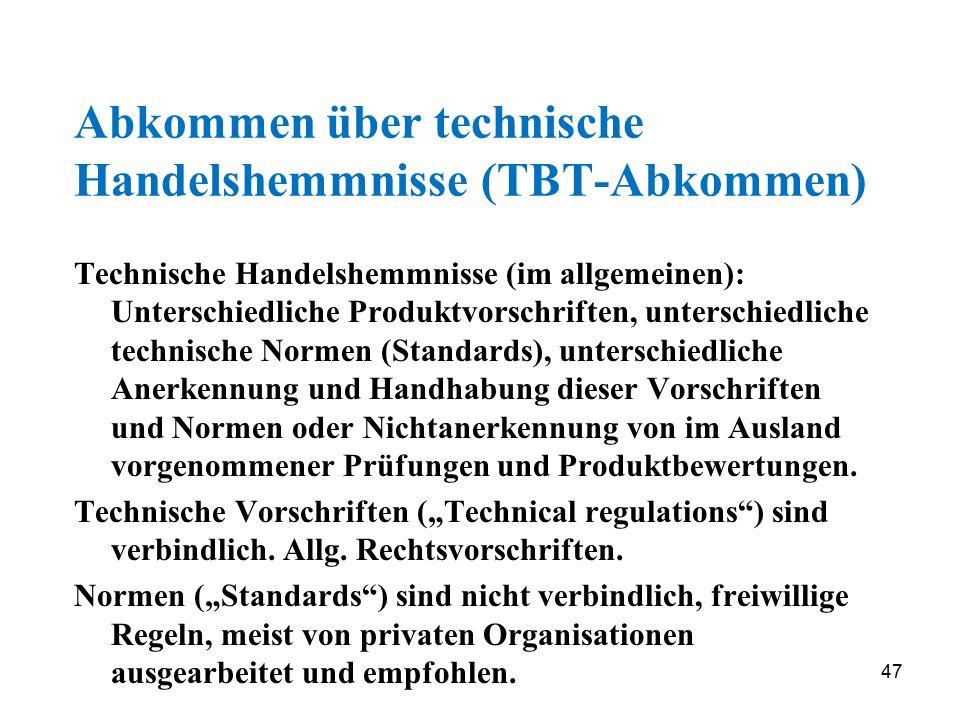 47 Abkommen über technische Handelshemmnisse (TBT-Abkommen) Technische Handelshemmnisse (im allgemeinen): Unterschiedliche Produktvorschriften, unters