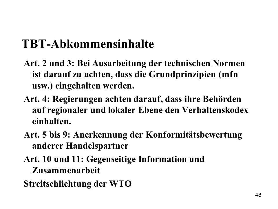 48 TBT-Abkommensinhalte Art. 2 und 3: Bei Ausarbeitung der technischen Normen ist darauf zu achten, dass die Grundprinzipien (mfn usw.) eingehalten we