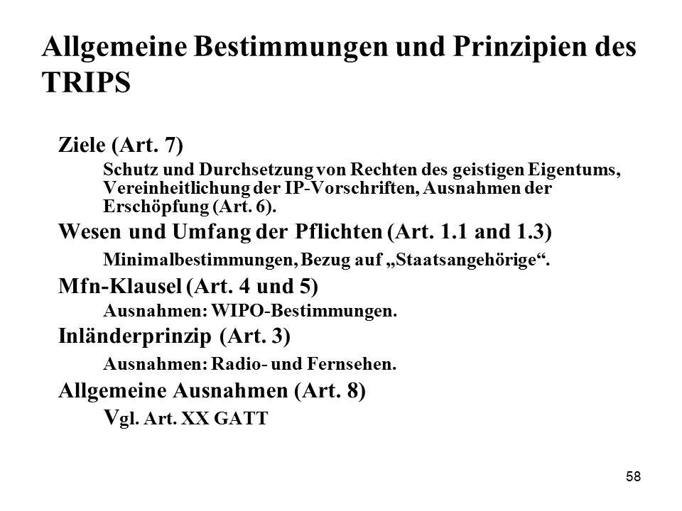 58 Allgemeine Bestimmungen und Prinzipien des TRIPS Ziele (Art. 7) Schutz und Durchsetzung von Rechten des geistigen Eigentums, Vereinheitlichung der