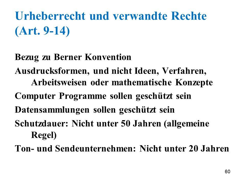 60 Urheberrecht und verwandte Rechte (Art. 9-14) Bezug zu Berner Konvention Ausdrucksformen, und nicht Ideen, Verfahren, Arbeitsweisen oder mathematis