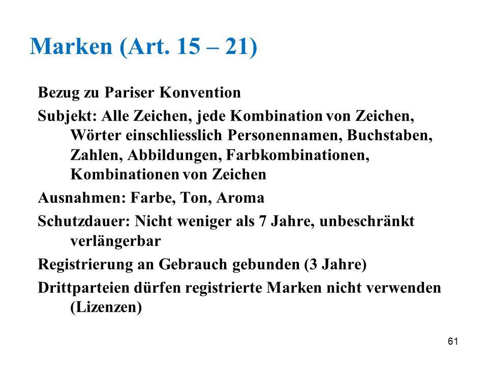 61 Marken (Art. 15 – 21) Bezug zu Pariser Konvention Subjekt: Alle Zeichen, jede Kombination von Zeichen, Wörter einschliesslich Personennamen, Buchst