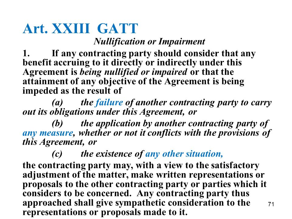 71 Art. XXIII GATT Nullification or Impairment 1.If any contracting party should consider that any benefit accruing to it directly or indirectly under