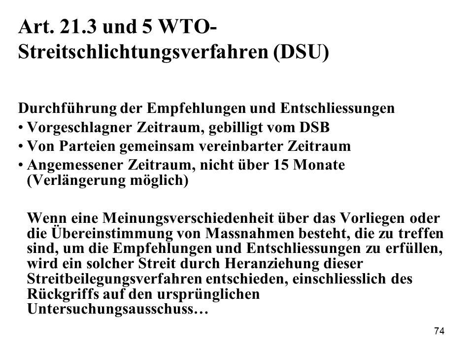 74 Art. 21.3 und 5 WTO- Streitschlichtungsverfahren (DSU) Durchführung der Empfehlungen und Entschliessungen Vorgeschlagner Zeitraum, gebilligt vom DS