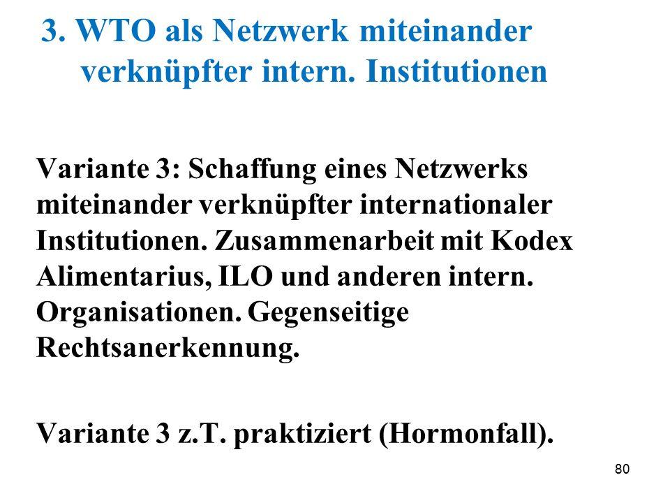80 3. WTO als Netzwerk miteinander verknüpfter intern. Institutionen Variante 3: Schaffung eines Netzwerks miteinander verknüpfter internationaler Ins