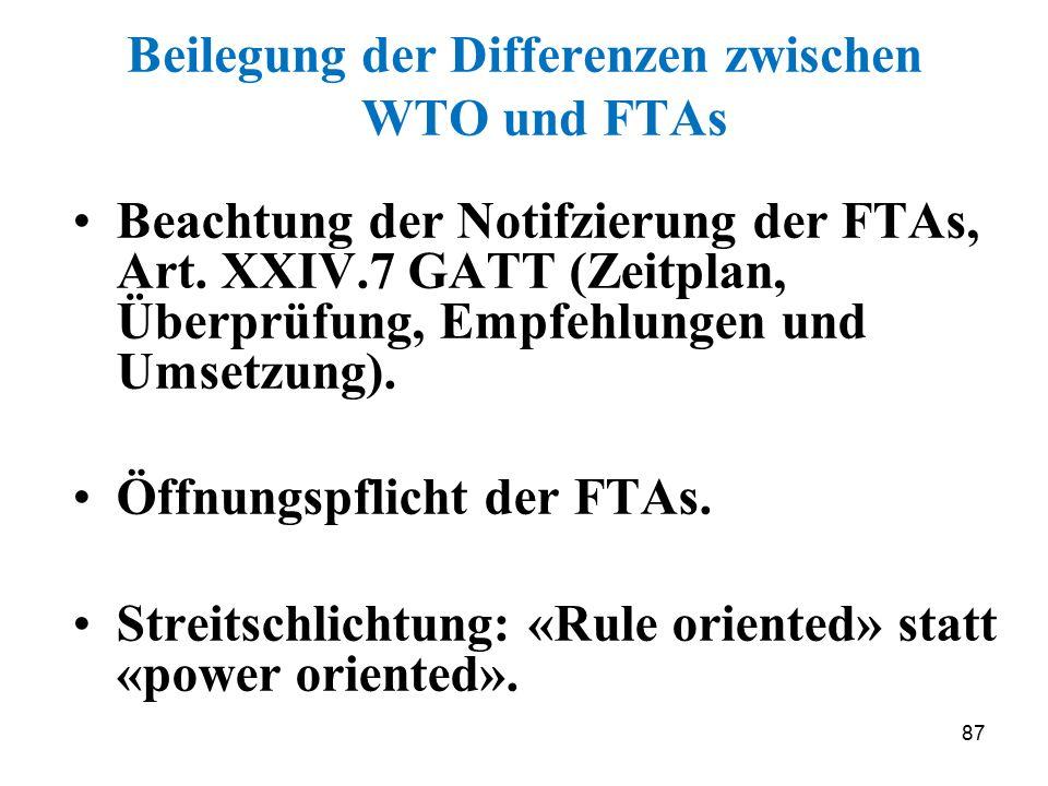 87 Beilegung der Differenzen zwischen WTO und FTAs Beachtung der Notifzierung der FTAs, Art. XXIV.7 GATT (Zeitplan, Überprüfung, Empfehlungen und Umse