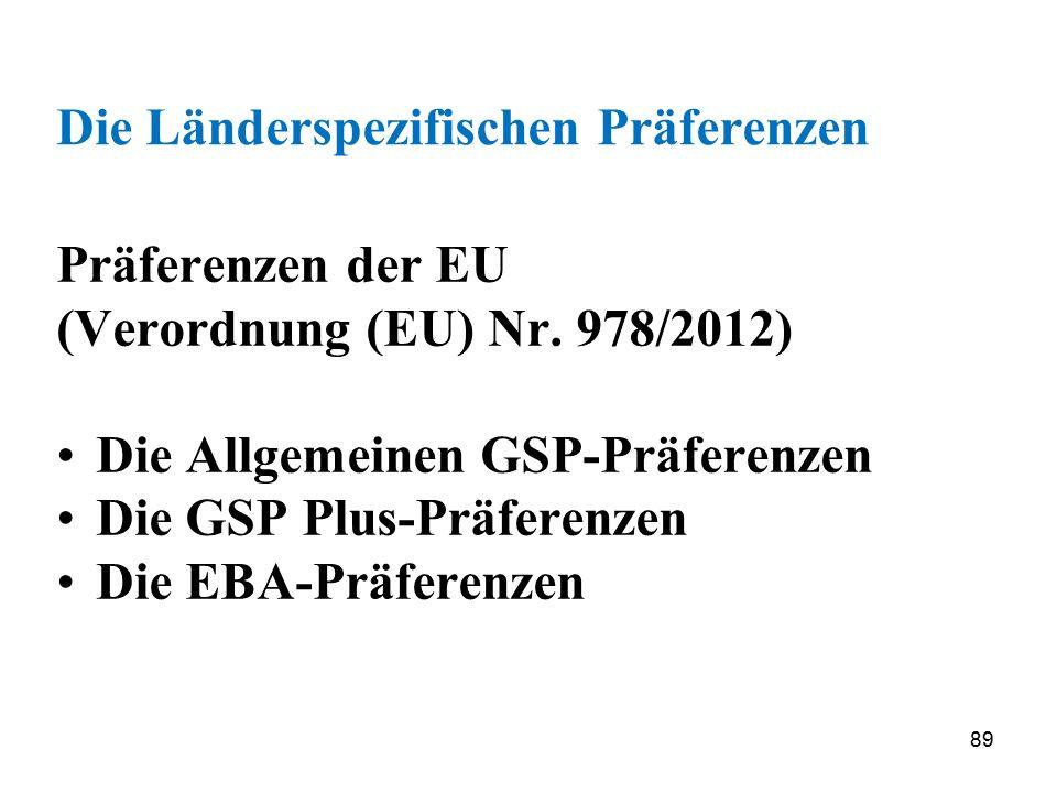 89 Die Länderspezifischen Präferenzen Präferenzen der EU (Verordnung (EU) Nr. 978/2012) Die Allgemeinen GSP-Präferenzen Die GSP Plus-Präferenzen Die E