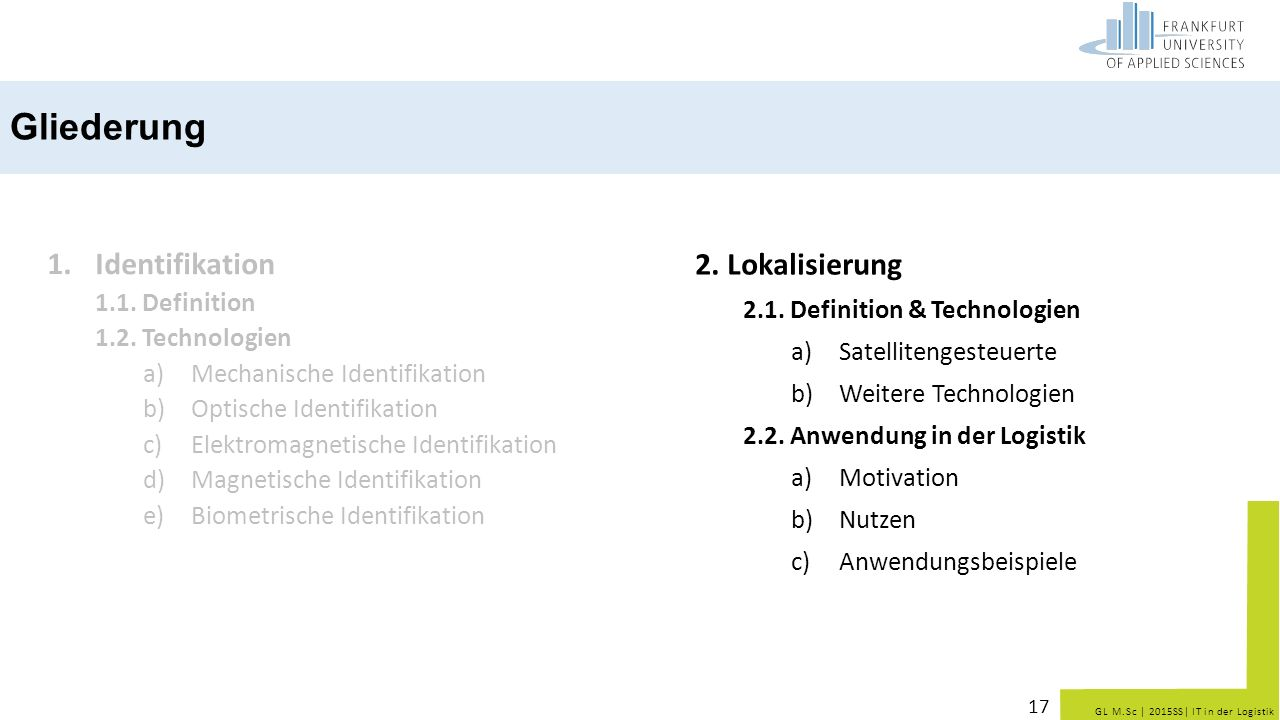 GL M.Sc | 2015SS| IT in der Logistik 1.Identifikation 1.1. Definition 1.2. Technologien a)Mechanische Identifikation b)Optische Identifikation c)Elekt
