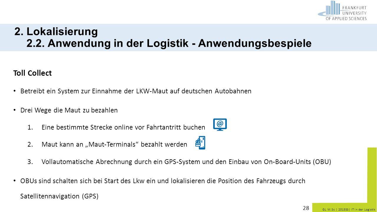 GL M.Sc   2015SS  IT in der Logistik 2. Lokalisierung 2.2. Anwendung in der Logistik - Anwendungsbespiele Toll Collect Betreibt ein System zur Einnahm