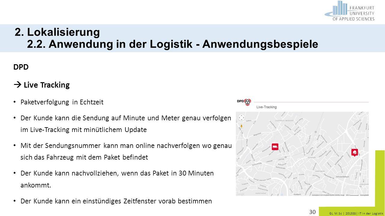 GL M.Sc   2015SS  IT in der Logistik 2. Lokalisierung 2.2. Anwendung in der Logistik - Anwendungsbespiele DPD  Live Tracking Paketverfolgung in Echtz
