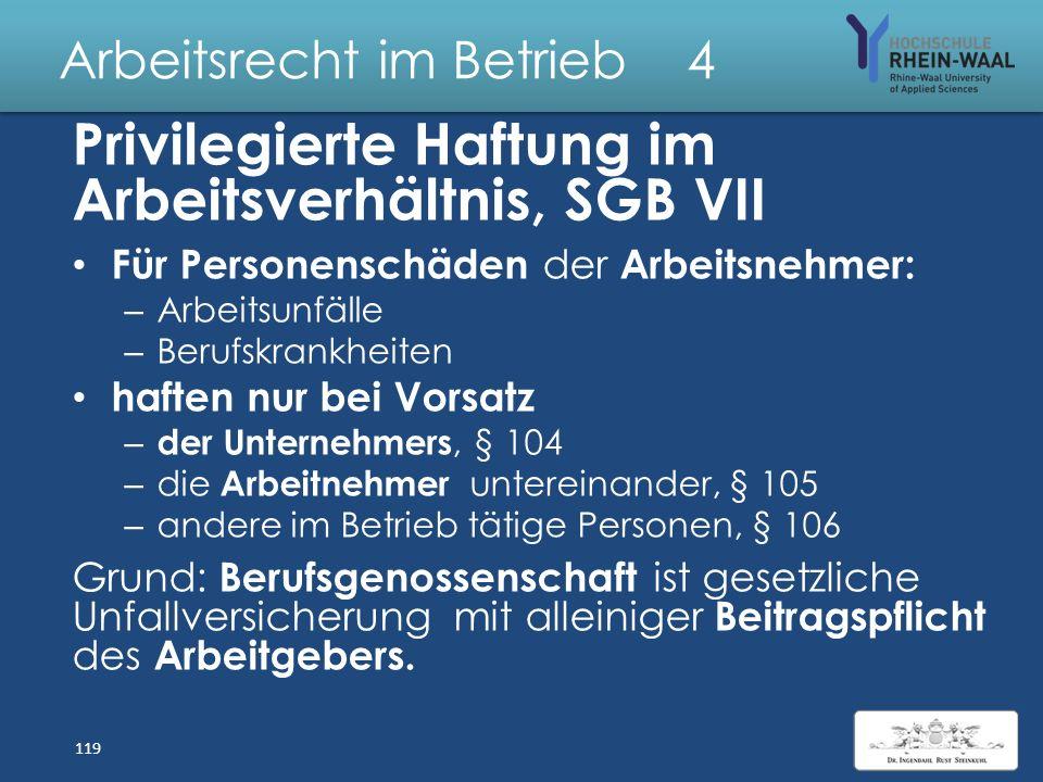 Arbeitsrecht im Betrieb 4 Gesetzliche Unfallversicherung SGB VII Träger: Berufsgenossenschaft Beitragspflicht: Arbeitgeber allein Versicherungsfall: A