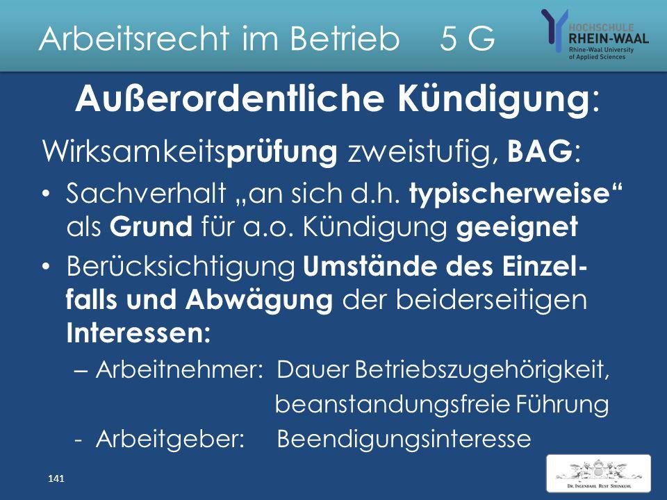 Arbeitsrecht im Betrieb 5 G Kündigung fristlos, § 626: – Wichtiger Grund: Fortsetzung bis Ende der Kündigungsfrist unzumutbar, Abs. 1 – Innerhalb 2 Wo