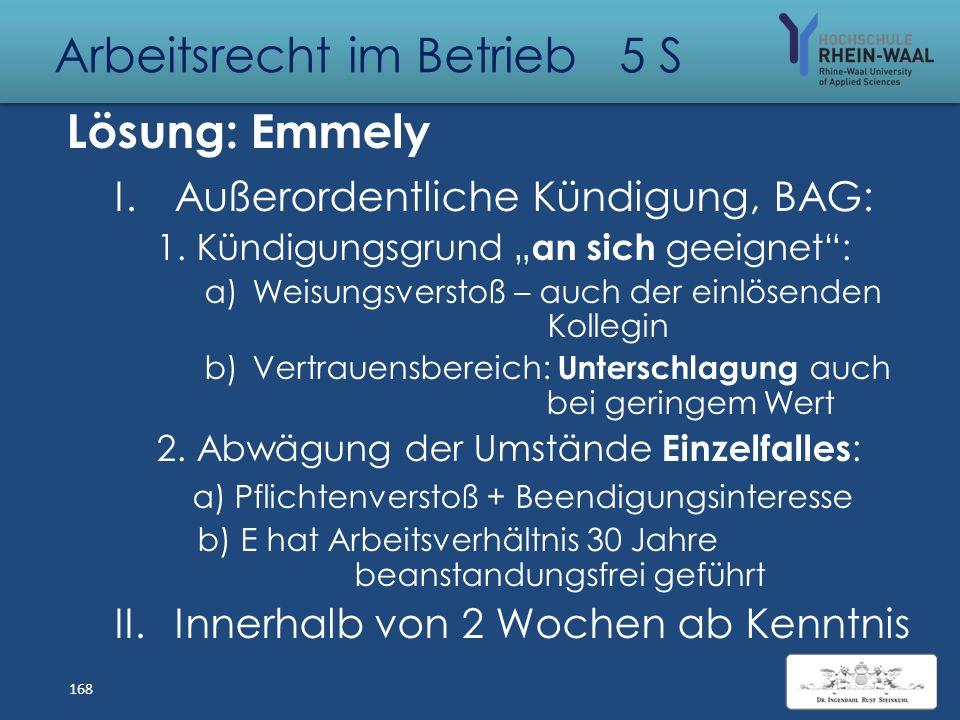 Arbeitsrecht im Betrieb 5 S Fall: Emmely E arbeitet seit 1978 als Kassiererin bei R. 2007 findet der Filialleiter Leergut- Bons über 0,82 € und 0,48 €
