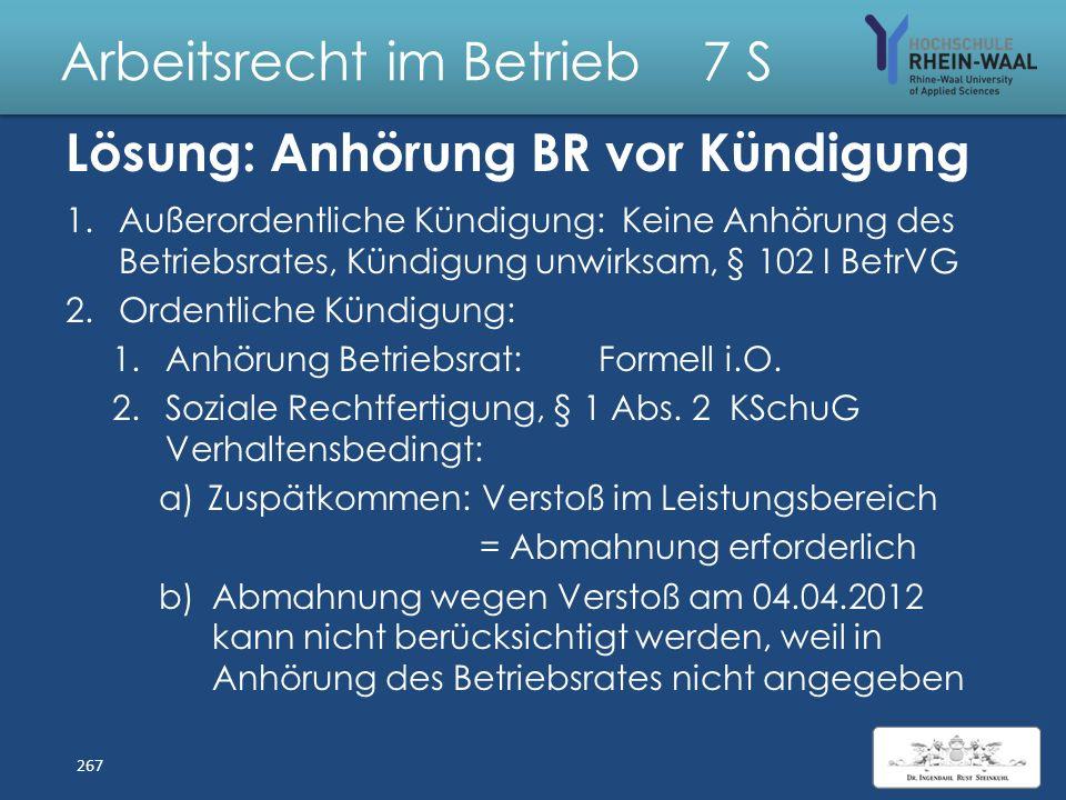 Arbeitsrecht im Betrieb 7 S Fall: Anhörung Betriebsrat vor Kündigung Der G – GmbH mit 25 Mitarbeitern möchte Arbeitnehmer A kündigen, der 2012 abgemah