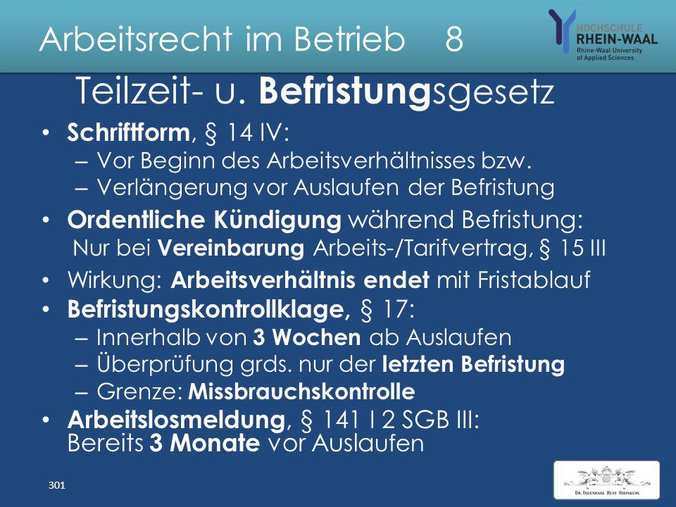 Arbeitsrecht im Betrieb 8 Teilzeit- u. Befristung sgesetz Sachgründe für Befristung, § 14 Abs. 1: Z. 1 Vorübergehender Bedarf Z. 2 Anschluss an Ausbil