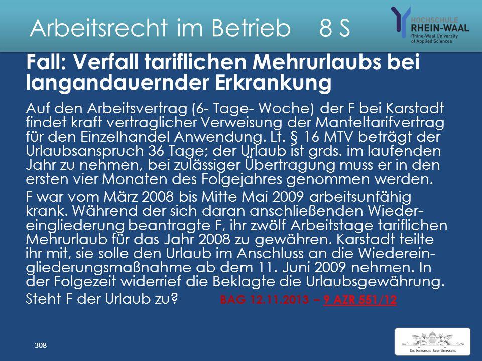 Arbeitsrecht im Betrieb 8 S Lösung: Teilzeit nach Elternzeit 1. Verkürzung der Arbeitszeit, § 8 TzBefG: a) Konkretes Verlangen Frau F + b) Kein Widers