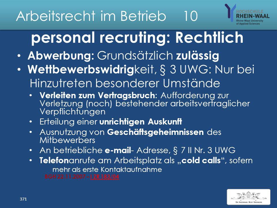 Arbeitsrecht im Betrieb 10 Personalpolitik Auswahl geeigneter Mitarbeiter: Personalbedarf, Bewerbungsverfahren, Einstellung Gesunderhaltung der Mitarb