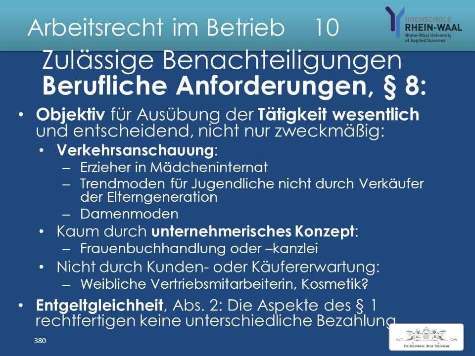 Arbeitsrecht im Betrieb 10 Allg. Gleichbehandlungsgesetz Zulässige Kriterien: Ausbildung Erfahrungen Kenntnisse, auch Sprachen, insbes. Deutschkenntni